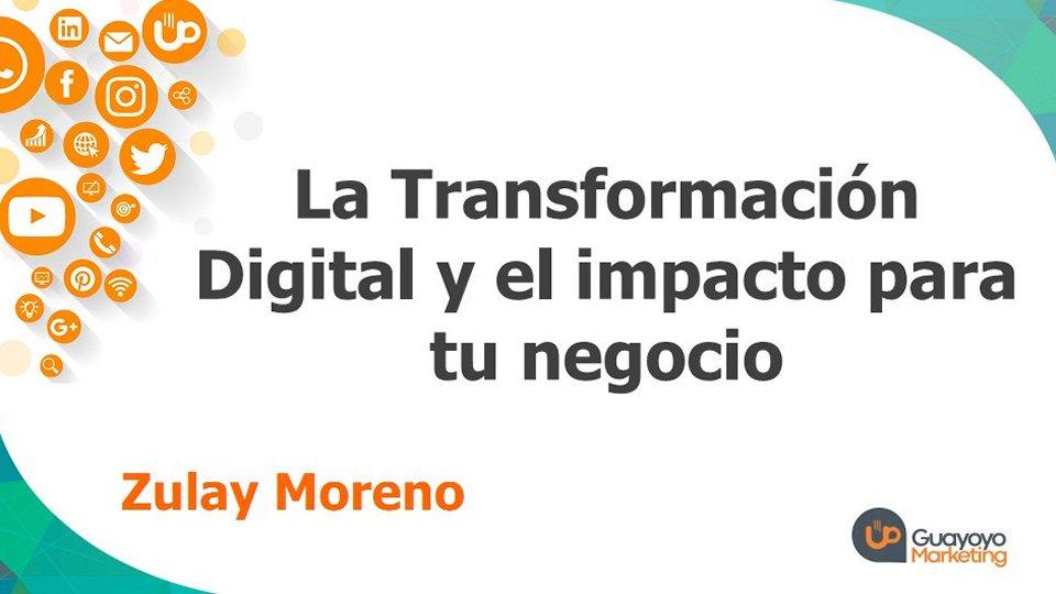 Transformación Digital y el impacto para tu negocio.